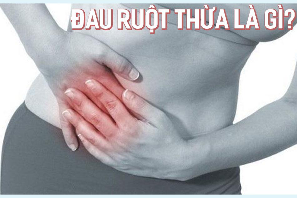 Đau ruột thừa là gì? Cách điều trị và chăm sóc bệnh nhân đau ruột thừa